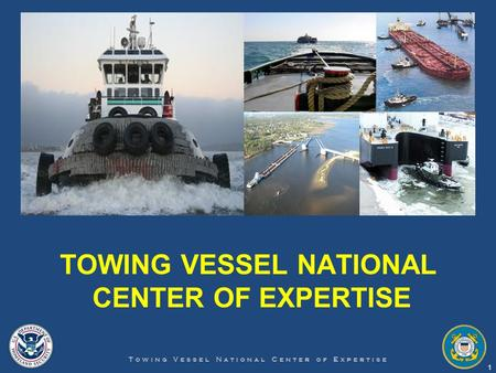 TOWING VESSEL NATIONAL CENTER OF EXPERTISE Towing Vessel National Center of Expertise 1.
