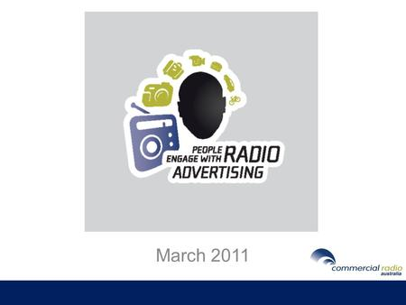 March 2011. Contents Radio Summary 2010 - Useful Facts Revenue Listening Digital Radio Engagement & Connection 2011 Brand Strategy and Campaign - Overview.