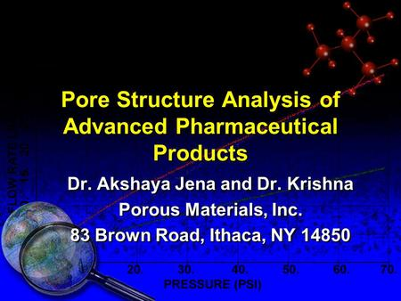 Pore Structure Analysis of Advanced Pharmaceutical Products Dr. Akshaya Jena and Dr. Krishna Porous Materials, Inc. 83 Brown Road, Ithaca, NY 14850 Dr.