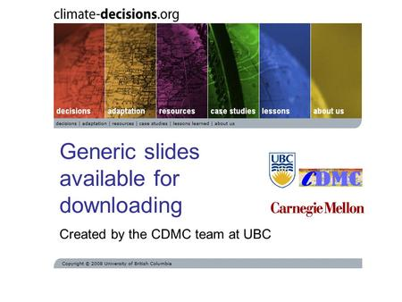 Generic slides available for downloading Created by the CDMC team at UBC.