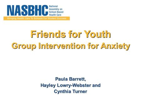 Friends for Youth Group Intervention for Anxiety Paula Barrett, Hayley Lowry-Webster and Cynthia Turner.