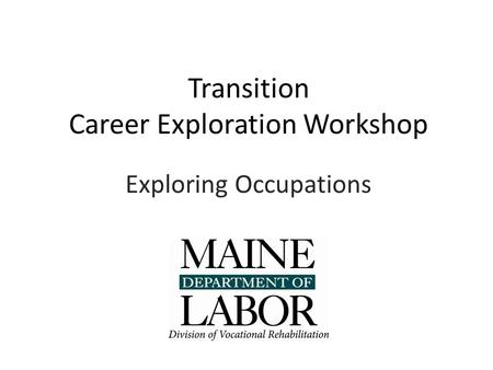 Transition Career Exploration Workshop Exploring Occupations.