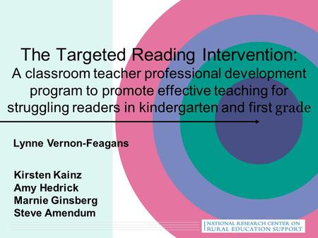 The Targeted Reading Intervention: A classroom teacher professional development program to promote effective teaching for struggling readers in kindergarten.