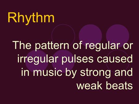The pattern of regular or irregular pulses caused in music by strong and weak beats Rhythm.