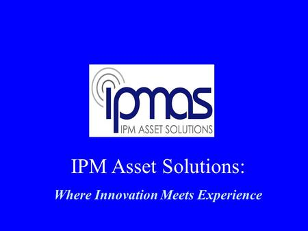 IPM Asset Solutions: Where Innovation Meets Experience.