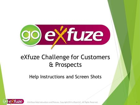 EXfuze Challenge for Customers & Prospects Help Instructions and Screen Shots GOeXfuze Help Instructions and Pictures. Copyright 2014 eXfuze LLC. All Rights.