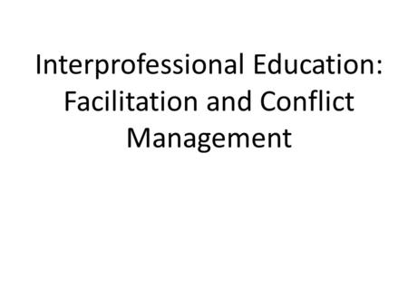 Interprofessional Education: Facilitation and Conflict Management.