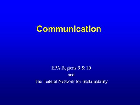 Communication EPA Regions 9 & 10 and The Federal Network for Sustainability.