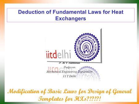 Deduction of Fundamental Laws for Heat Exchangers P M V Subbarao Professor Mechanical Engineering Department I I T Delhi Modification of Basic Laws for.