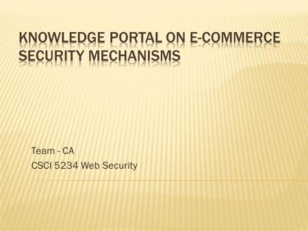 Team - CA CSCI 5234 Web Security.  Collect and document information of ecommerce security mechanisms.  Using: wiki engine for collaboration.