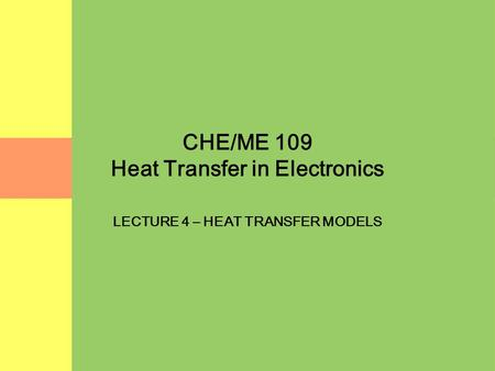 CHE/ME 109 Heat Transfer in Electronics LECTURE 4 – HEAT TRANSFER MODELS.