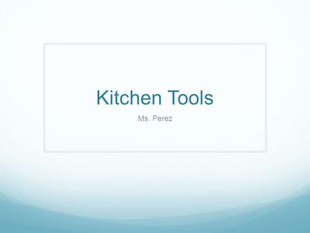 Kitchen Tools Ms. Perez. Bell ringer What is the difference between chopping and dicing?
