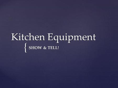 "{ Kitchen Equipment SHOW & TELL!. { ""Theoretically a good cook should be able to perform under any circumstances, but cooking is much easier, pleasanter,"