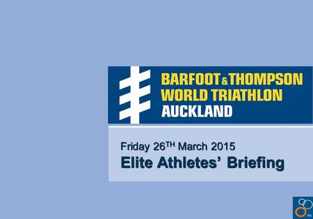 Friday 26 TH March 2015 Elite Athletes' Briefing.