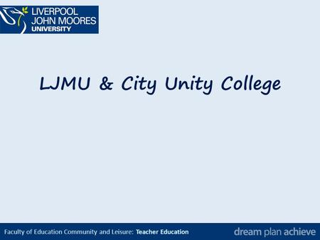 Faculty of Education Community and Leisure: Teacher Education LJMU & City Unity College.