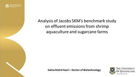 Saliza Mohd Nazri – Doctor of Biotechnology Analysis of Jacobs SKM's benchmark study on effluent emissions from shrimp aquaculture and sugarcane farms.