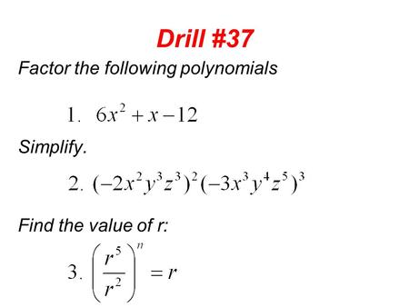 Drill #37 Factor the following polynomials Simplify.