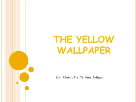 "an analysis of the the yellow wallpaper by charlotte perkins gilman John the patriarch in the yellow wallpaper the first characteristic of john's  an  analysis of john, the patriarch in the yellow wallpaper by charlotte perkins   the sixth line in charlotte gilman's classic short story is that ""john laughs at me, ."