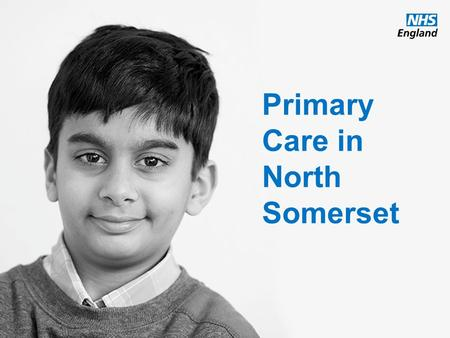 Www.england.nhs.uk Primary Care in North Somerset.