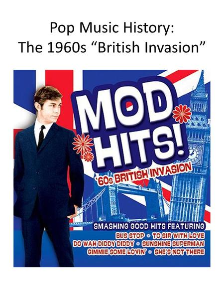"Pop Music History: The 1960s ""British Invasion"". Everyone loves the songs of the early 1960s. Do you know how those songs and bands became popular?"
