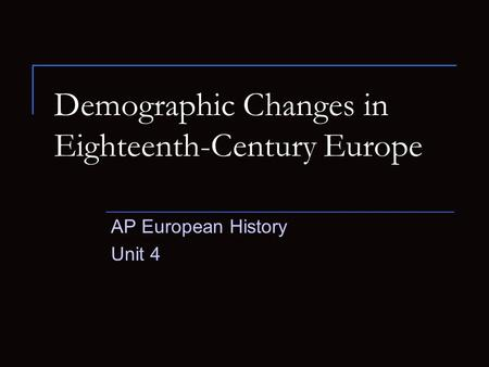 Demographic Changes in Eighteenth-Century Europe AP European History Unit 4.