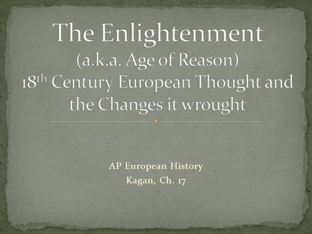 "AP European History Kagan, Ch. 17. ""Enlightenment is mankind's exit from its self- incurred immaturity."" What is immaturity? What is self-incurred? How."