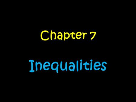 Chapter 7 Inequalities. Day….. 1.Interpreting and Writing InequalitiesInterpreting and Writing Inequalities 2.Writing and Graphing InequalitiesWriting.