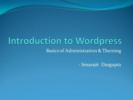 Basics of Administration & Theming - Smarajit Dasgupta.
