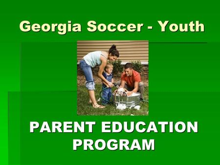 Georgia Soccer - Youth PARENT EDUCATION PROGRAM. Careful !! - Children at Play  Our Generation  Had more unsupervised free time  Made our own rules.