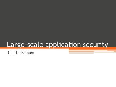 Large-scale application security Charlie Eriksen.