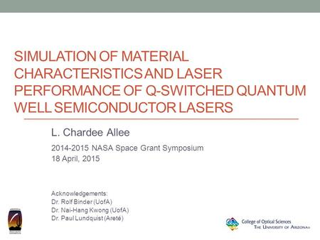 SIMULATION OF MATERIAL CHARACTERISTICS AND LASER PERFORMANCE OF Q-SWITCHED QUANTUM WELL SEMICONDUCTOR LASERS L. Chardee Allee 2014-2015 NASA Space Grant.