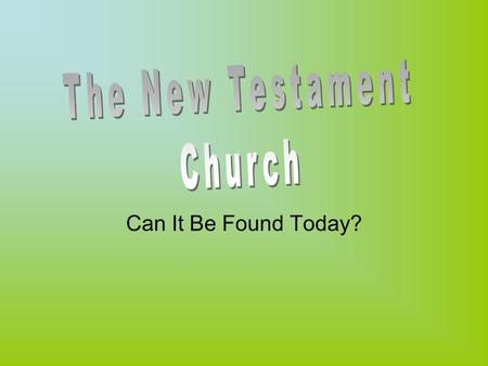 Can It Be Found Today?. The New Testament Church The Problem: Many churches claiming allegiance to Christ Yet doctrines are all different This is confusing.