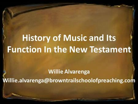 History of Music and Its Function In the New Testament Willie Alvarenga