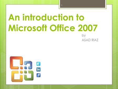 An introduction <strong>to</strong> Microsoft Office 2007 by ASAD RIAZ 1.