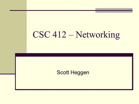 CSC 412 – Networking Scott Heggen. Agenda Today The Network Layer (Chapter 5) Discussion on A2: The Data Link Layer Thursday Q2: The Networking Layer.