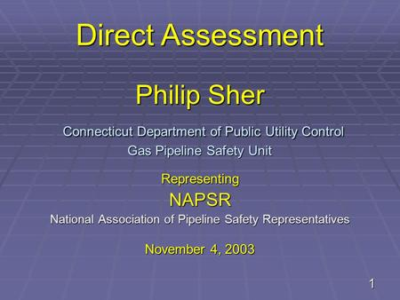 1 Philip Sher Connecticut Department of Public Utility Control Gas Pipeline Safety Unit RepresentingNAPSR National Association of Pipeline Safety Representatives.