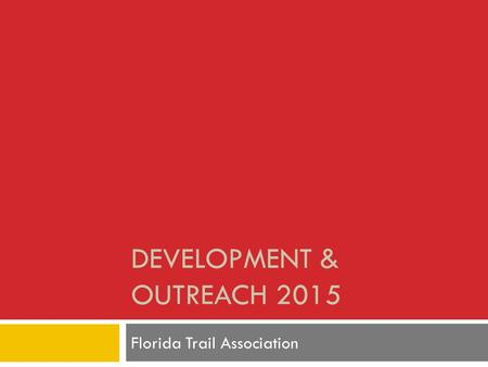 DEVELOPMENT & OUTREACH 2015 Florida Trail Association.