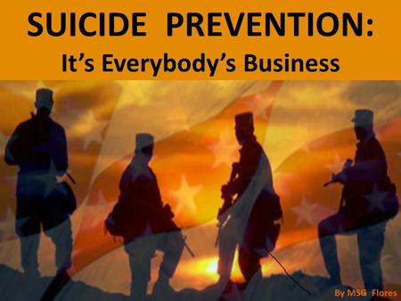 SUICIDE PREVENTION: It's Everybody's Business By MSG Flores.