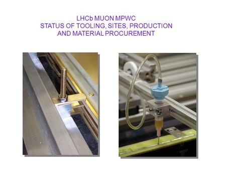 LHCb MUON MPWC STATUS OF TOOLING, SITES, PRODUCTION AND MATERIAL PROCUREMENT.