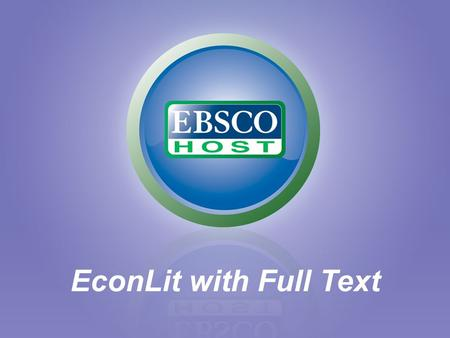 EconLit with Full Text. EconLit The authoritative index for economic literature EconLit indexes: –Books & Book Reviews –Conference Proceedings & Papers.