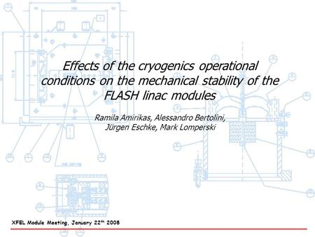 Effects of the cryogenics operational conditions on the mechanical stability of the FLASH linac modules Ramila Amirikas, Alessandro Bertolini, Jürgen Eschke,