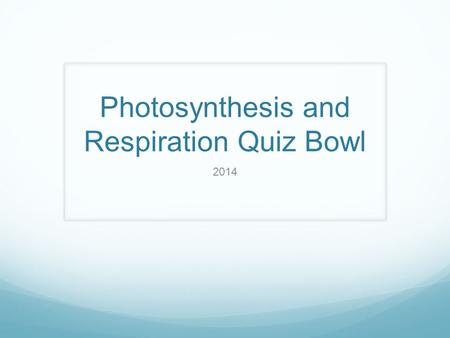 Photosynthesis and Respiration Quiz Bowl 2014. Write the complete chemical reaction for cellular respiration.