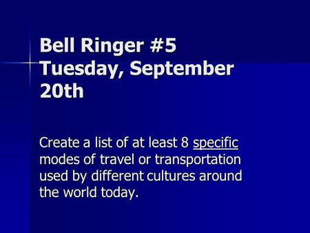 Bell Ringer #5 Tuesday, September 20th Create a list of at least 8 specific modes of travel or transportation used by different cultures around the world.