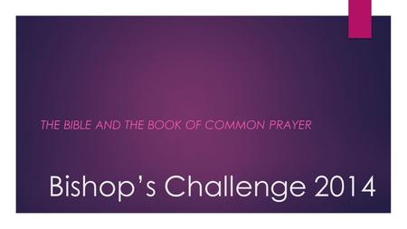 Bishop's Challenge 2014 THE BIBLE AND THE BOOK OF COMMON PRAYER.