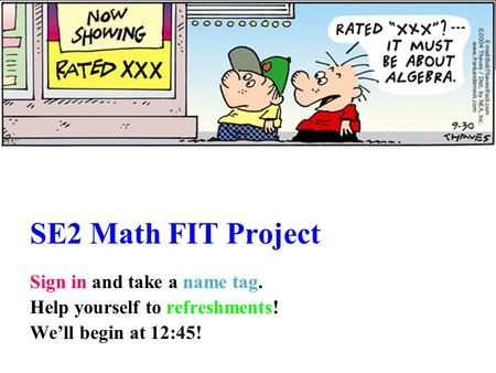 SE2 Math FIT Project Sign in and take a name tag.