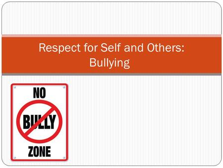 Respect for Self and Others: Bullying. https://www.youtube.com/watch?v =EvhIdB_8Whttps://www.youtube. com/watch?v=EvhIdB_8WXEXEwww.youtube. com/watch?v=EvhIdB_8WXEXE.