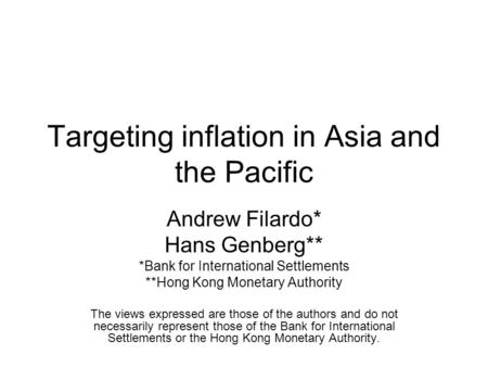 Targeting inflation in Asia and the Pacific Andrew Filardo* Hans Genberg** *Bank for International Settlements **Hong Kong Monetary Authority The views.