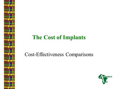 The Cost of Implants Cost-Effectiveness Comparisons.