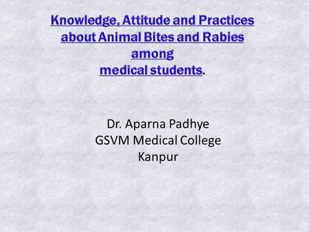 Dr. Aparna Padhye GSVM Medical College Kanpur. Background Rabies is an acute highly fatal disease affecting the central nervous system, ultimately causing.