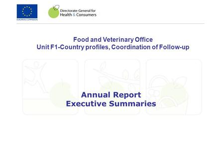 Annual Report Executive Summaries Food and Veterinary Office Unit F1-Country profiles, Coordination of Follow-up.
